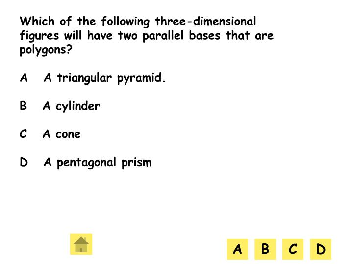 Which of the following three-dimensional figures will have two parallel bases that are polygons?