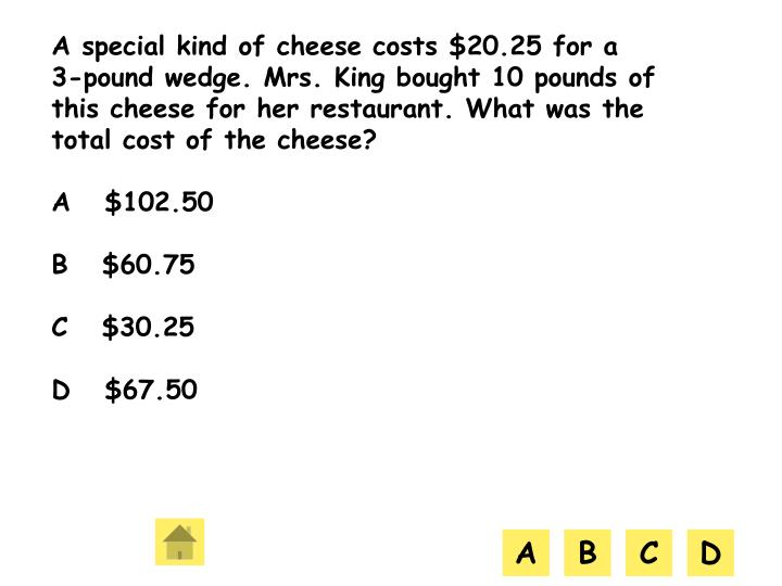 A special kind of cheese costs $20.25 for a 3-pound wedge. Mrs. King bought 10 pounds of this cheese for her restaurant. What was the total cost of the cheese?