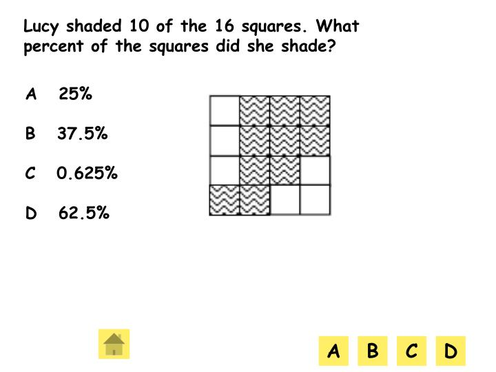 Lucy shaded 10 of the 16 squares. What percent of the squares did she shade?