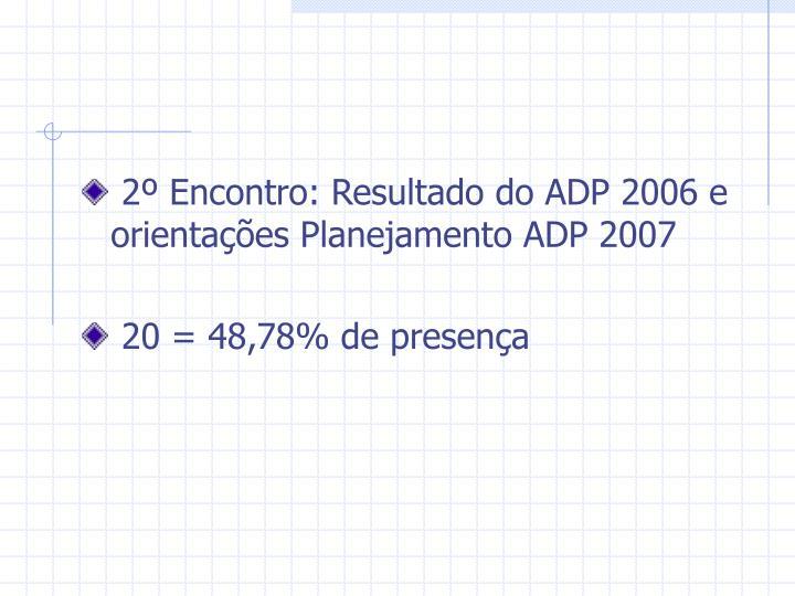 2º Encontro: Resultado do ADP 2006 e orientações Planejamento ADP 2007