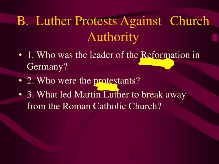 B.  Luther Protests Against Church Authority