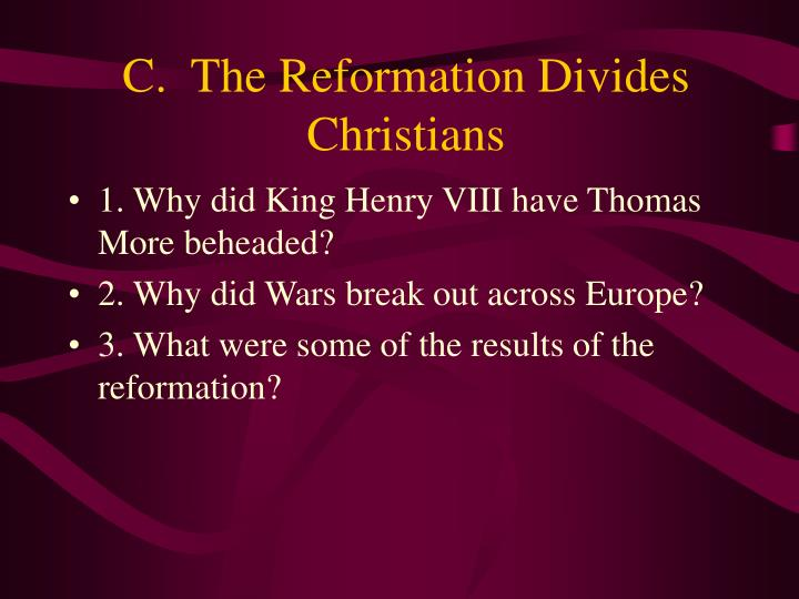 C.  The Reformation Divides Christians
