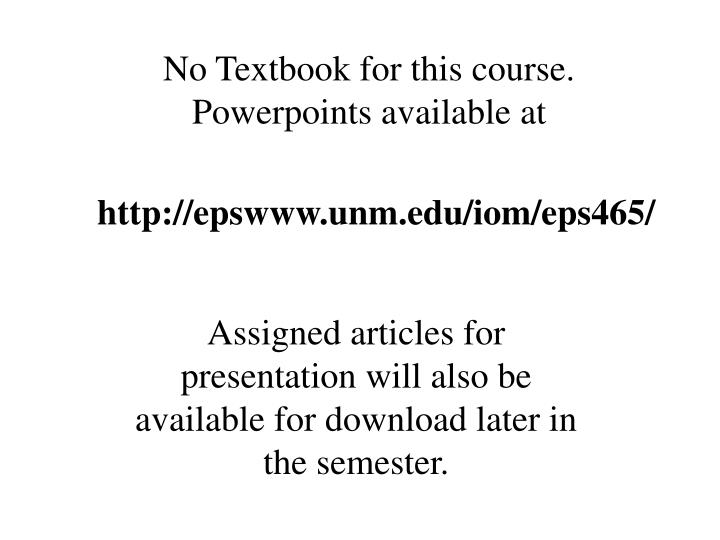 No Textbook for this course. Powerpoints available at