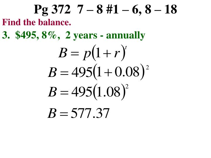 Pg 372  7 – 8 #1 – 6, 8 – 18