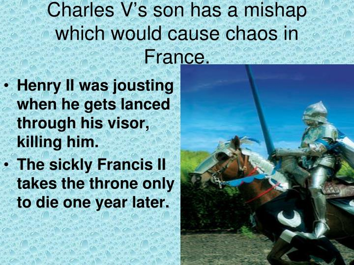 Charles V's son has a mishap which would cause chaos in France.