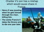charles v s son has a mishap which would cause chaos in france