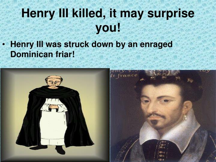 Henry III killed, it may surprise you!