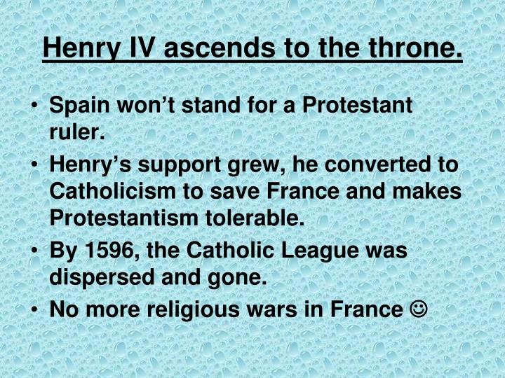 Henry IV ascends to the throne.