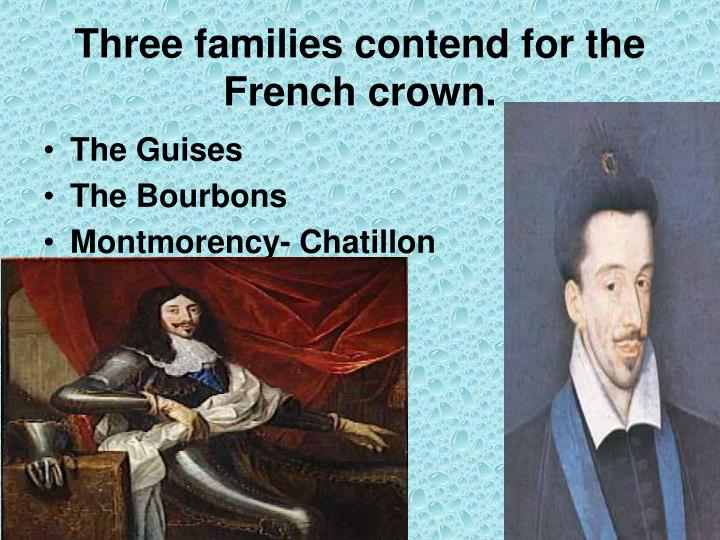 Three families contend for the French crown.
