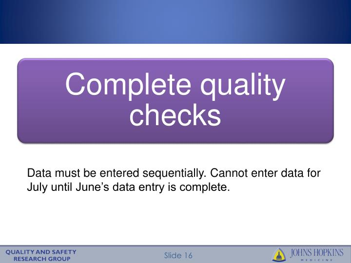 Data must be entered sequentially. Cannot enter data for July until June's data entry is complete.