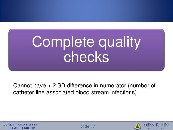 Cannot have > 2 SD difference in numerator (number of catheter line associated blood stream infections).