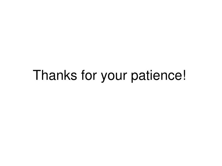 Thanks for your patience!