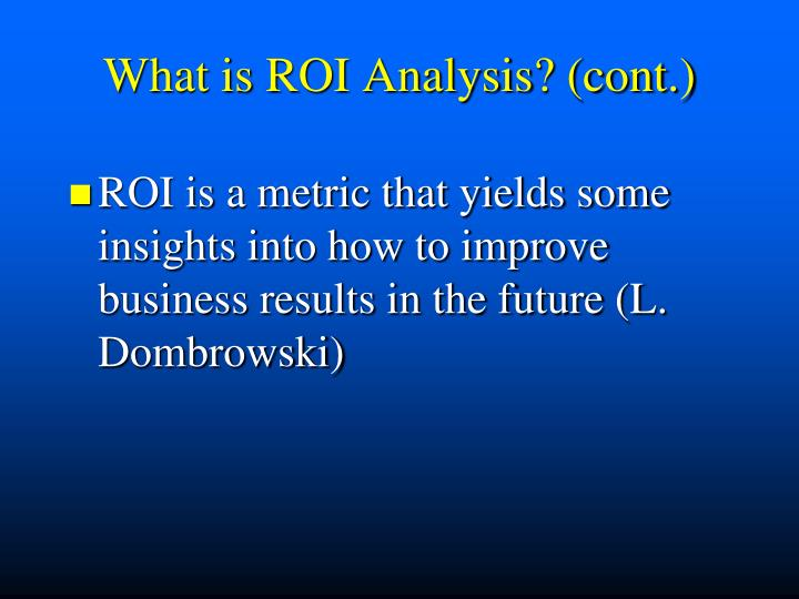 What is ROI Analysis? (cont.)