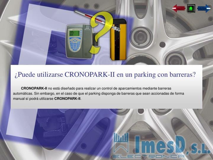 ¿Puede utilizarse CRONOPARK-II en un parking con barreras?