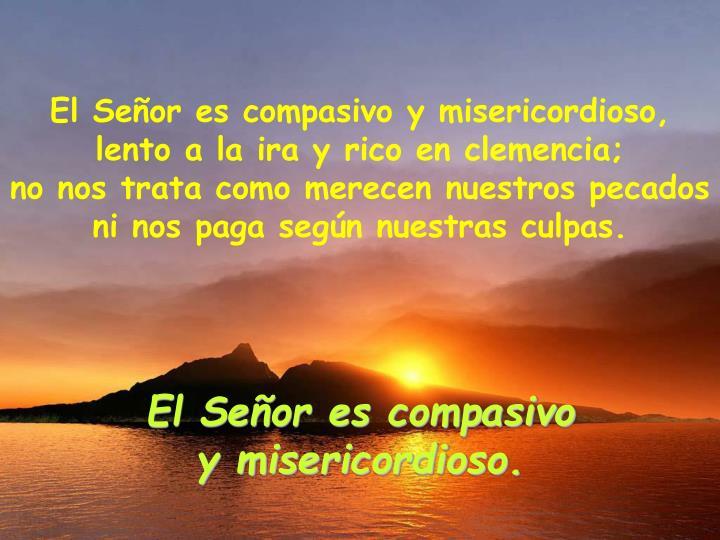 El Señor es compasivo y misericordioso,