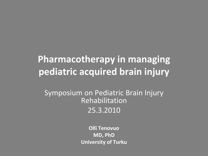 Pharmacotherapy in managing pediatric acquired brain injury