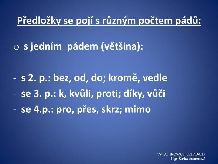 Předložky se pojí s různým počtem pádů: