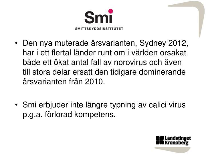 Den nya muterade rsvarianten, Sydney 2012, har i ett flertal lnder runt om i vrlden orsakat bde ett kat antal fall av norovirus och ven till stora delar ersatt den tidigare dominerande rsvarianten frn 2010.