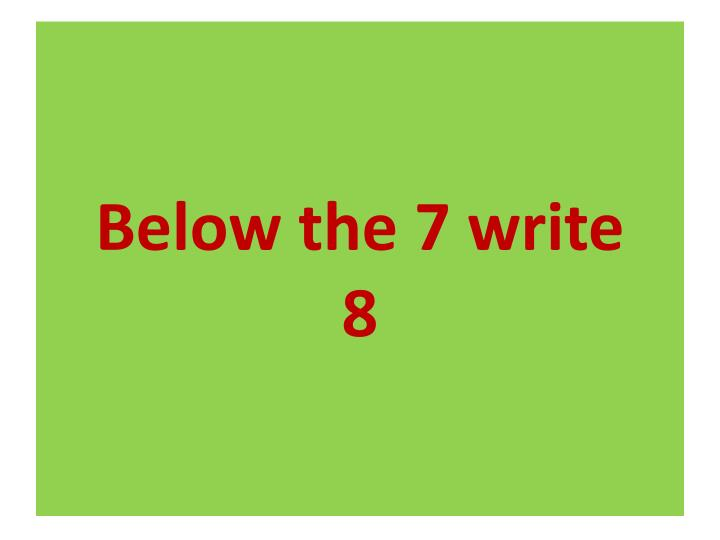 Below the 7 write