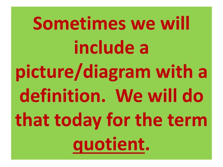 Sometimes we will include a picture/diagram with a definition.  We will do that today for the term