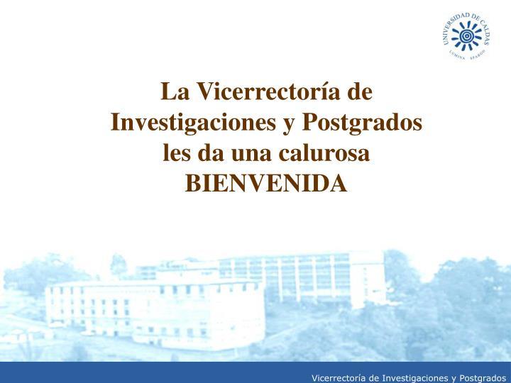 La Vicerrectoría de Investigaciones y Postgrados les da una calurosa BIENVENIDA