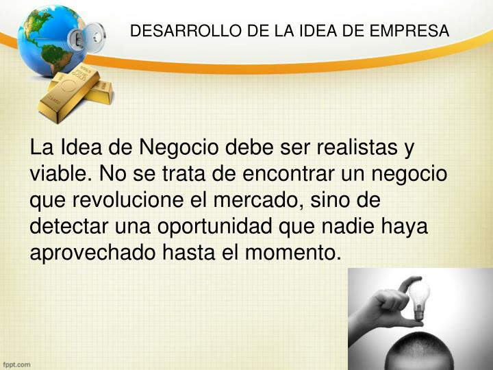 DESARROLLO DE LA IDEA DE EMPRESA
