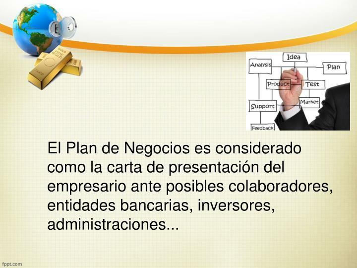 El Plan de Negocios es considerado como la carta de presentación del empresario ante posibles colaboradores, entidades bancarias, inversores, administraciones...