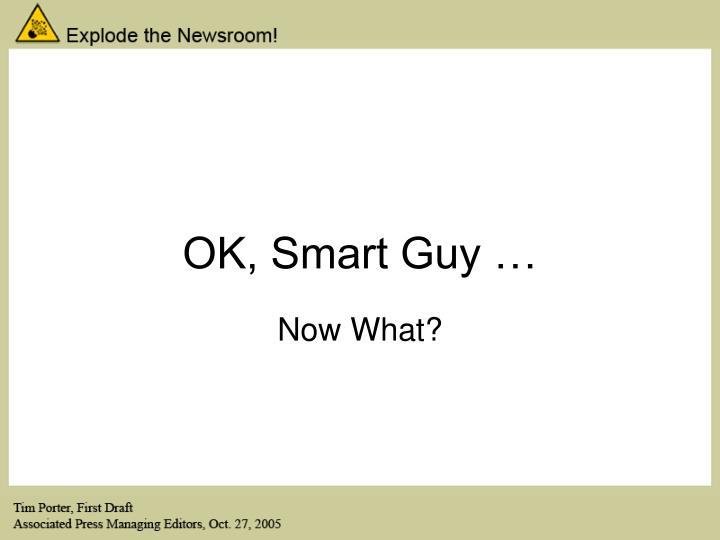 OK, Smart Guy …
