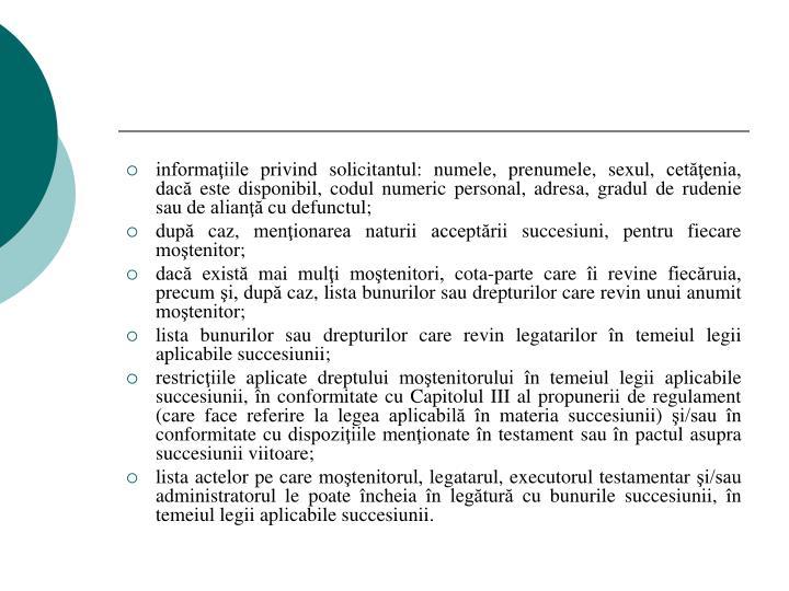 informaţiile privind solicitantul: numele, prenumele, sexul, cetăţenia, dacă este disponibil, codul numeric personal, adresa, gradul de rudenie sau de alianţă cu defunctul;