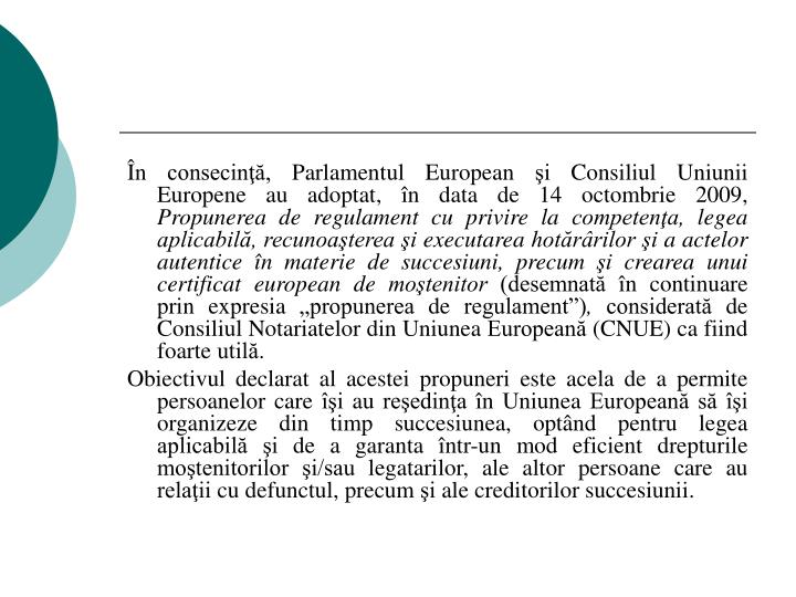 În consecinţă, Parlamentul European şi Consiliul Uniunii Europene au adoptat, în data de 14 octombrie 2009,