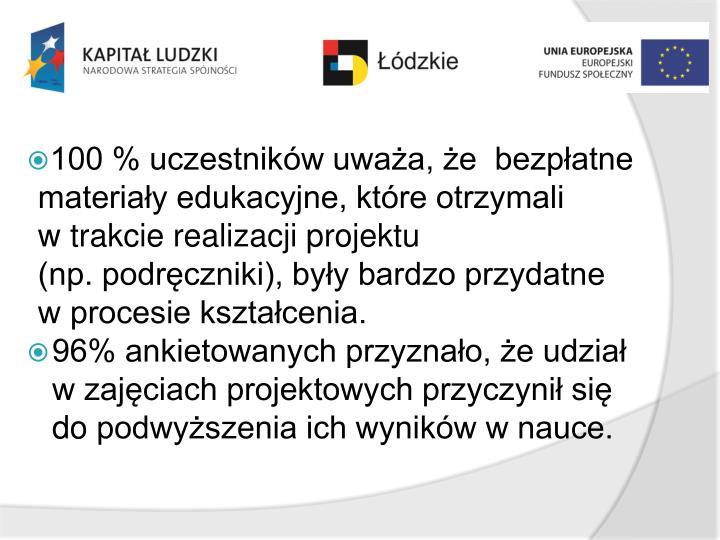 100 % uczestników uważa, że  bezpłatne materiały edukacyjne, które otrzymali wtrakcie realizacji projektu