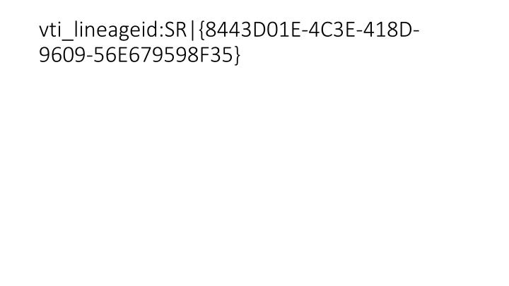 vti_lineageid:SR|{8443D01E-4C3E-418D-9609-56E679598F35}