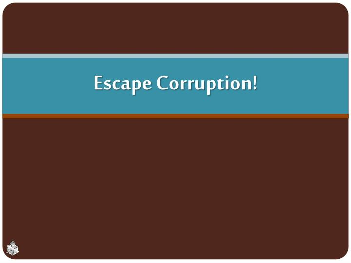 Escape corruption