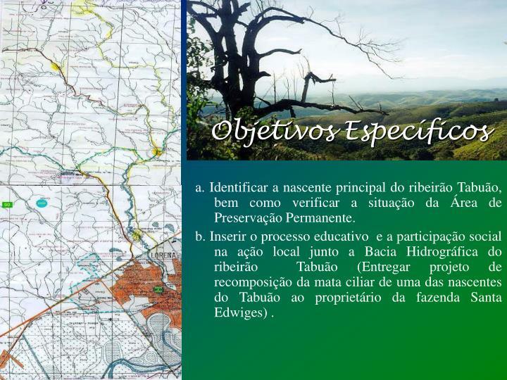 a. Identificar a nascente principal do ribeirão Tabuão, bem como verificar a situação da Área de Preservação Permanente.