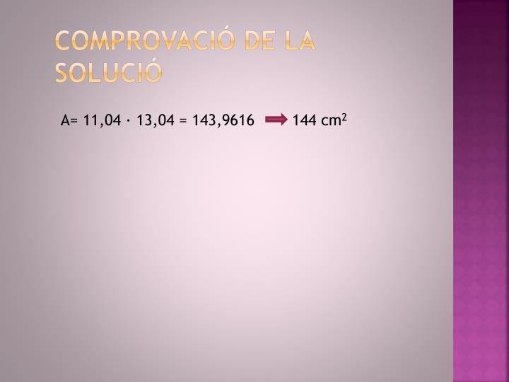 A= 11,04 · 13,04 = 143,9616        144 cm