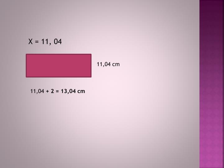 X = 11, 04