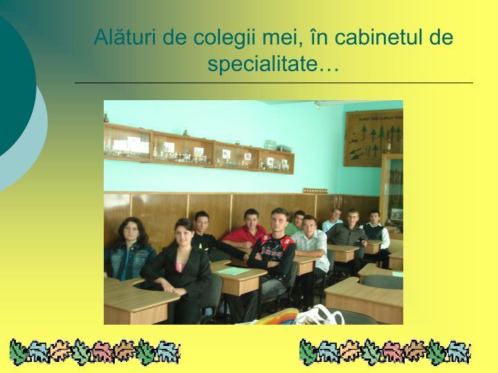 Alături de colegii mei, în cabinetul de specialitate…