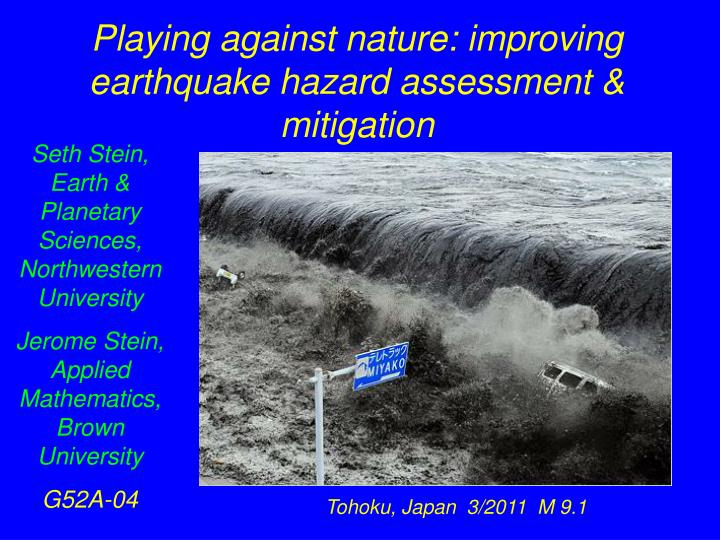 Playing against nature: improving earthquake hazard assessment & mitigation
