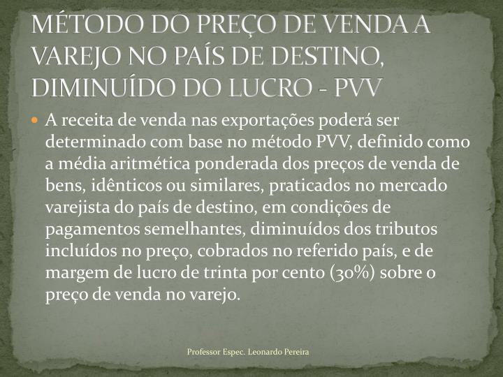MÉTODO DO PREÇO DE VENDA A VAREJO NO PAÍS DE DESTINO, DIMINUÍDO DO LUCRO - PVV