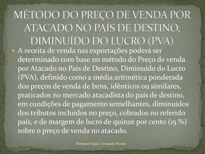 MÉTODO DO PREÇO DE VENDA POR ATACADO NO PAÍS DE DESTINO, DIMINUÍDO DO LUCRO (PVA)