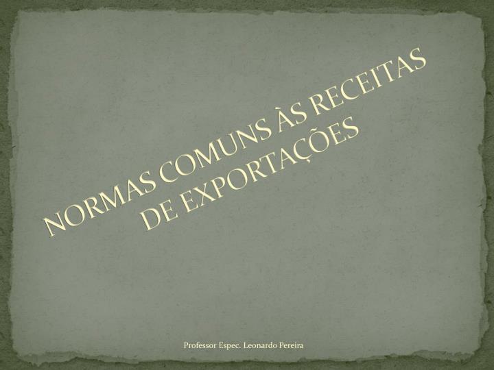 NORMAS COMUNS ÀS RECEITAS DE EXPORTAÇÕES
