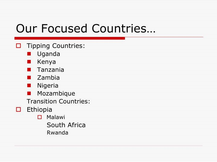Our Focused Countries…