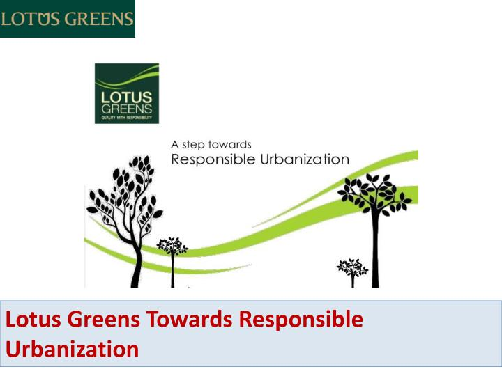Lotus Greens Towards Responsible Urbanization