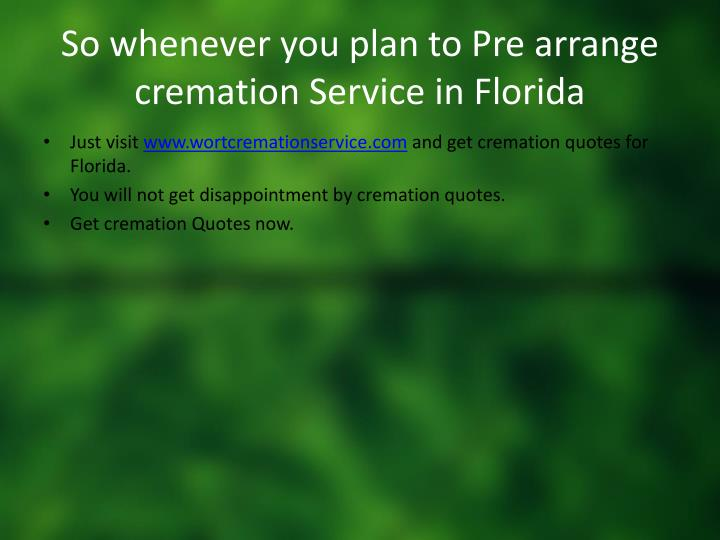 So whenever you plan to Pre arrange cremation Service in Florida