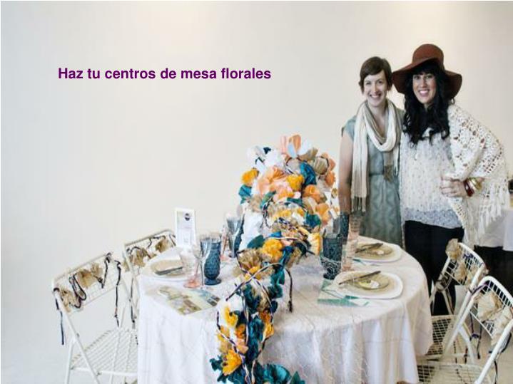 Haz tu centros de mesa florales