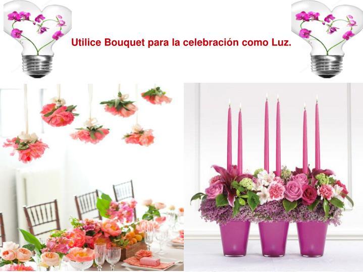 Utilice Bouquet para la celebración como Luz.