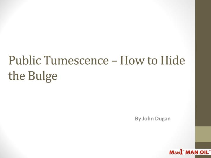 Public Tumescence – How to Hide the Bulge