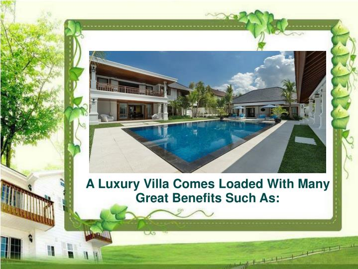 A Luxury Villa Comes Loaded With Many Great Benefits Such As: