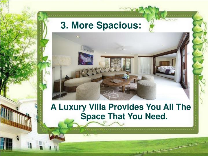 A Luxury Villa Provides You All The Space That You Need.