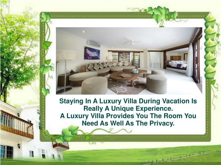 Staying In A Luxury Villa During Vacation Is Really A Unique Experience.